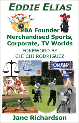Eddie Elias: PBA Founder Merchandised Sports, Corporate, TV Worlds by Jane Richardson